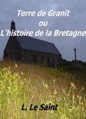 L Le Saint : Terre de Granit ou l'Histoire de la Bretagne
