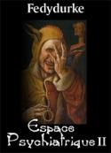 Eric Fedydurke: Espace Psychiatrique II ( Dieu n'existe pas, je l'ai rencontré)