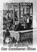 Auguste de Villiers de L'Isle-Adam: Le convive des dernieres fêtes