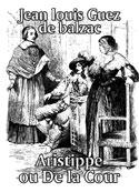 Jean louis Guez de balzac: Aristippe ou De la Cour