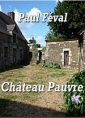 Paul F�val: Ch�teaupauvre