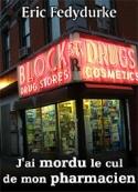 Eric Fedydurke: J'ai mordu le cul de mon pharmacien