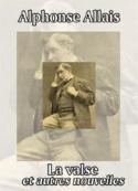 Alphonse Allais: La valse et autres nouvelles