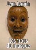 Jean Lorrain: Les trous du masque
