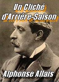 Alphonse Allais - Un cliché d'arrière saison