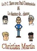 Christian Martin: Le P.C. Show avec Paul Courtemèche 06-Le Chanteur de... charme