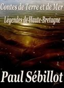 Paul Sébillot: Contes de Terre et de Mer- Légendes de Haute-Bretagne