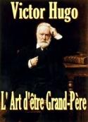 Victor Hugo: L' Art d'être Grand-Père