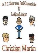 Christian Martin: Le P.C. Show avec Paul Courtemèche 07-Le Grand Amour