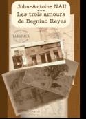 John antoine Nau: Les trois amours de Benigno Reyes
