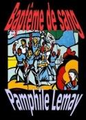 Pamphile Lemay: Baptême de sang