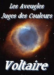 Voltaire - Les aveugles juges des couleurs