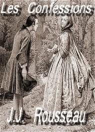 Jean jacques Rousseau - les confessions ( livres 1 à 6 )