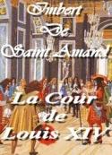 Imbert Saint  amand: La Cour de Louis quatorze