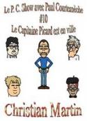 Christian Martin: Le P.C. Show avec Paul Courtemèche 10-Le Capitaine Picard est en ville