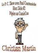 Christian Martin: Le P.C. Show avec Paul Courtemèche HS2-Pépère au ComicCon