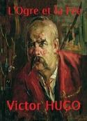 Victor Hugo: L'Ogre et la Fée