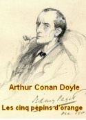 Arthur Conan Doyle: Les cinq p�pins d'orange