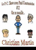 Christian Martin: Le P.C. Show avec Paul Courtem�che 12-On se mouille...