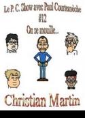 Christian Martin: Le P.C. Show avec Paul Courtemèche 12-On se mouille...