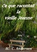 Hans Christian Andersen: Ce que racontait la vieille Jeanne