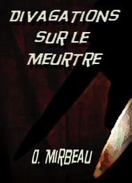 Octave Mirbeau - Divagations sur le Meurtre