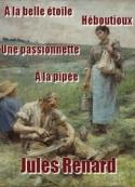 jules renard: A la Belle Etoile-Une Passionnette-Heboutioux-A la Pipee