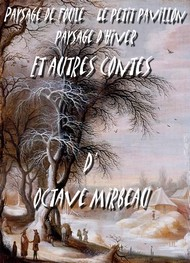 Octave Mirbeau - Paysage de Foule_ le Petit Pavillon_ Paysage d'Hiver et autres Contes