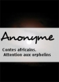 Anonyme: Contes africains. Attention aux orphelins