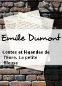 Emile Dumont: Contes et légendes de l'Eure. La petite fileuse