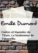 Emile Dumont: Contes et légendes de l'Eure. Le bonhomme de Fatouville.