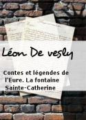Léon De vesly: Contes et légendes de l'Eure. La fontaine Sainte-Catherine