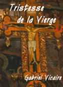 Gabriel Vicaire: Tristesse de la Vierge