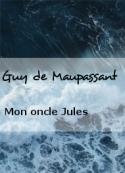 Guy de Maupassant: Mon oncle Jules