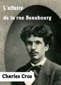Charles Cros: L'affaire de la rue Beaubourg