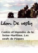 Léon De vesly: Contes et légendes de la Seine-Maritime. Les oeufs de Pâques