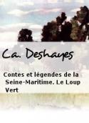 C.a. Deshayes: Contes et légendes de la Seine-Maritime. Le Loup Vert