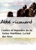 Abbé ricouard: Contes et légendes de la Seine-Maritime. La bal des fées