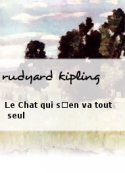 rudyard kipling: Le Chat qui s'en va tout seul