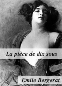 Emile Bergerat: La pièce de dix sous