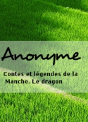 Anonyme: Contes et légendes de la Manche. Le dragon