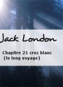 Jack London: Chapitre 21 croc blanc (le long voyage)