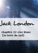 Jack London: chapitre 22 croc blanc (la terre du sud)