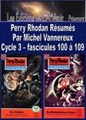 Michel Vannereux: Perry Rhodan Résumés-Cycle 3-100 à 109