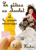Sabine Huchon: Le gâteau au chocolat et la poupée mécanique