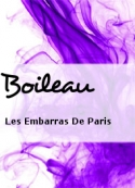 Boileau: Les Embarras De Paris