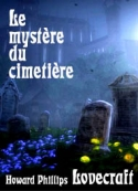 Howard phillips Lovecraft: Le mystère du cimetière (ou La revanche d'un mort)
