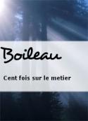 Boileau: Cent fois sur le metier