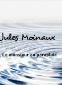 Jules Moinaux: Le monsieur au parapluie