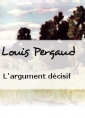 Louis Pergaud: L'argument décisif